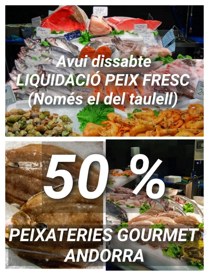 AVUI DISSABTE A TOT EL PEIX DEL TAULELL 50% DEL PREU PROMOCIÓ DISSABTE 16 de GENER 20221. Obrim a les 9 del matí a Peixateries Gourmet Andorra (Estem davant de la CASS). T.808003.