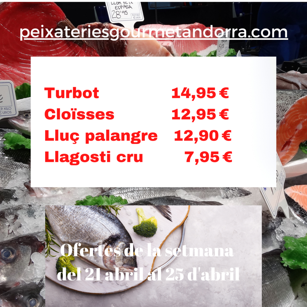Ofertes de peix i marisc a Peixateries Gourmet Andorra del dia 21 al 25 d'abril del 2021