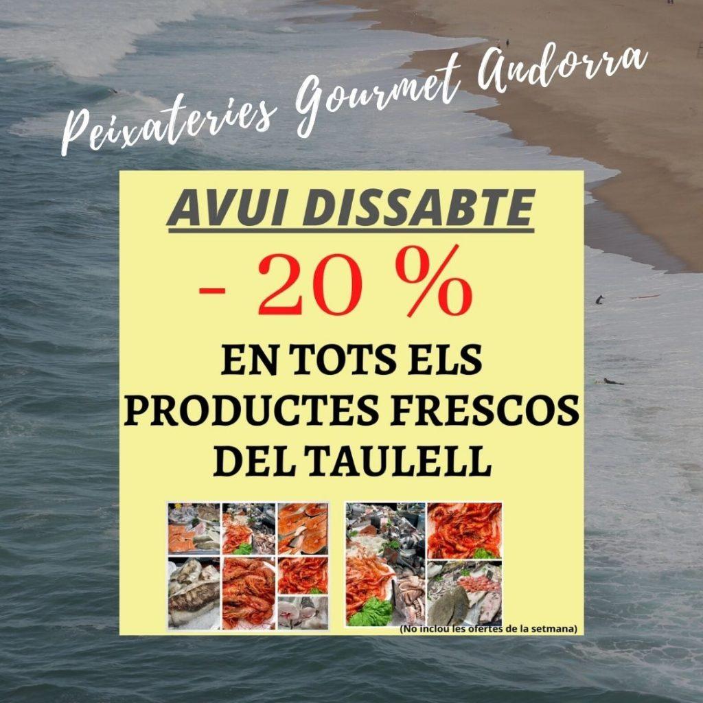 PEIXATERIES GOURMET ANDORRA - OFERTA PER AVUI DISSABTE 29 DE MAIG DEL 2021 - 20% EN TOT EL DEL TAULELL