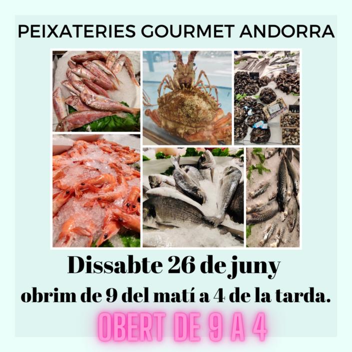 Dissabte 26 de juny tenim oberts de 9 del matí a 4 de la tarda - Peixateries Gourmet Andorra