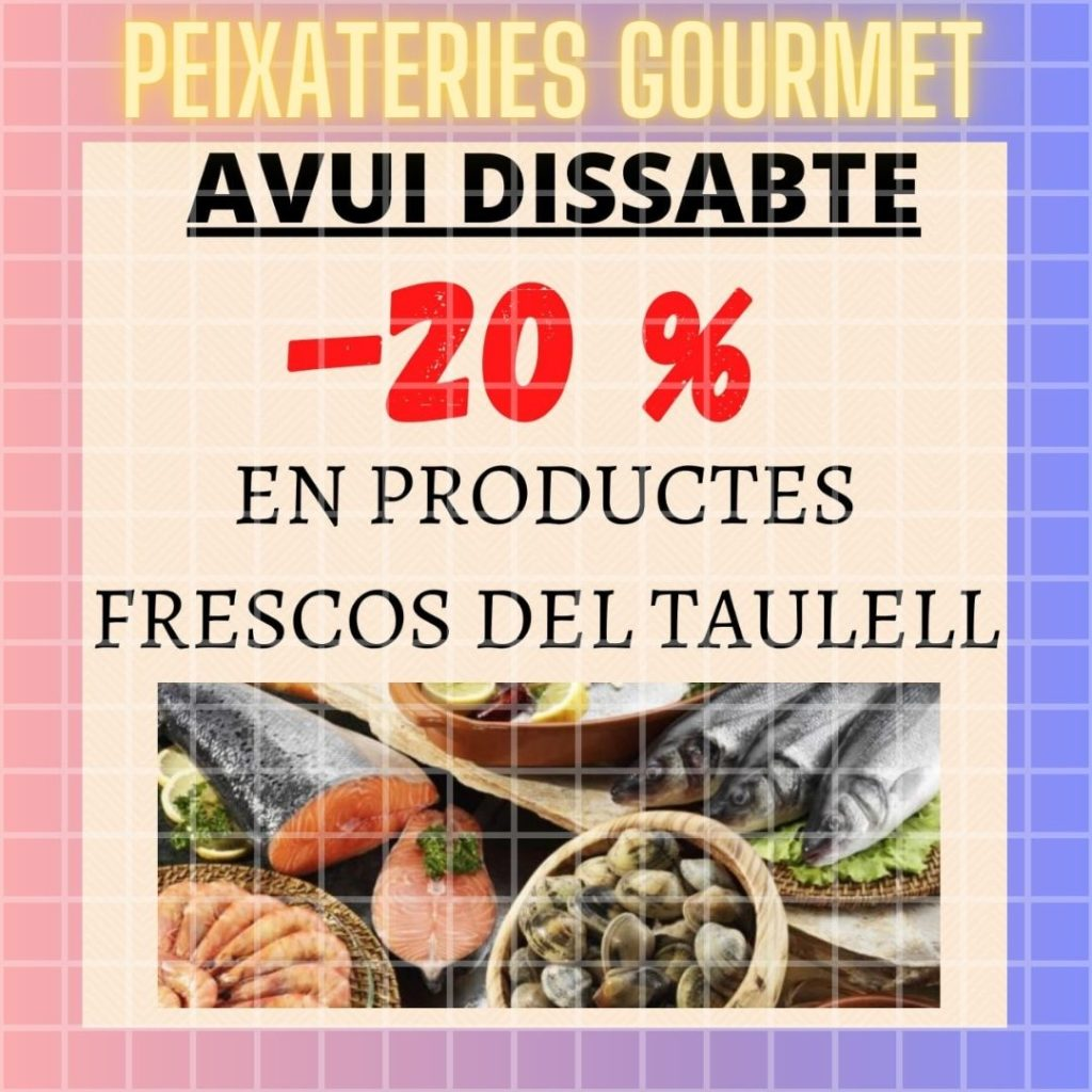 AVUI DISSABTE A PEIXATERIES GOURMET ANDORRA 20 % EN EL PEIX DEL TAULELL