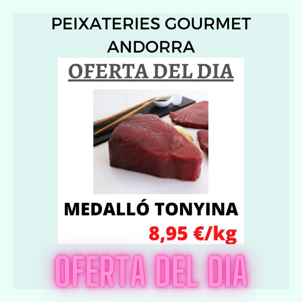 OFERTA DEL DIA - DIVENDRES 25 DE JUNY - MEDALLÓ DE TONYINA - PEIXATERIES GOURMET ANDORRA
