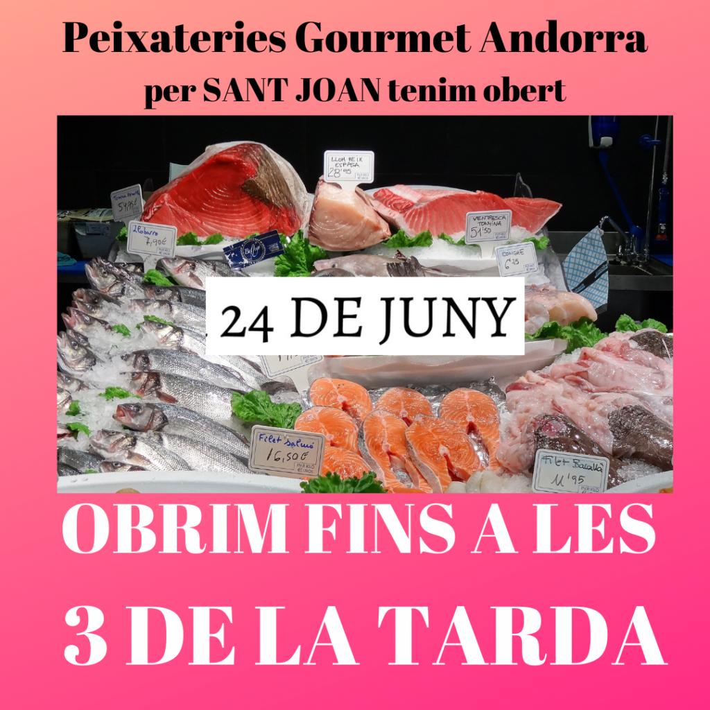 Peixateries Gourmet Andorra per SANT JOAN tenim obert - Avui tanquem a les 3