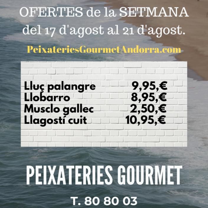PEIXATERIES GOURMET ANDORRA OFERTES DE LA SETMANA DEL DIA 17 D'AGOST AL 21 D'AGOST - LA MILLOR QUALITAT AL MILLOR PREU AL DAVANT DE LA CASS.