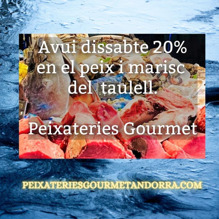 Avui dissabte 20 de febrer del 2021 a Peixateries Gourmet Andorra - 20% en tot el peix del taulell