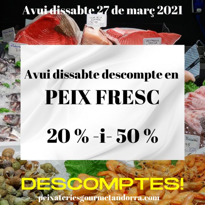 Ofertes de peix i marisc a les Peixateries GOURMET Andorra, avui dissabte dia 27 de març del 2021. Ja hem obert!