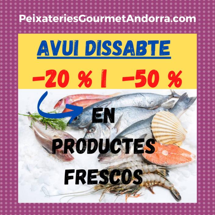 DISSABTE 24 D'ABRIL DEL 2021 - OFERTA 50 % I 20 % EN ELS PRODUCTES FRESCOS DEL TAULELL A PEIXATERIES GOURMET ANDORRA