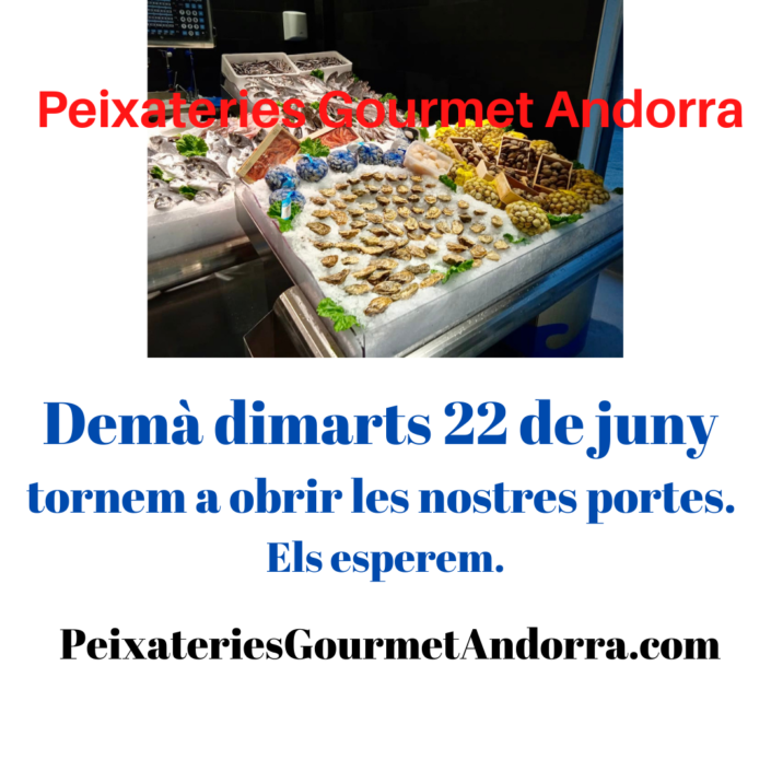 Demà dimarts 22 de juny a Peixateries Gourmet Andorra tornem a obrir a les 9 del matí.
